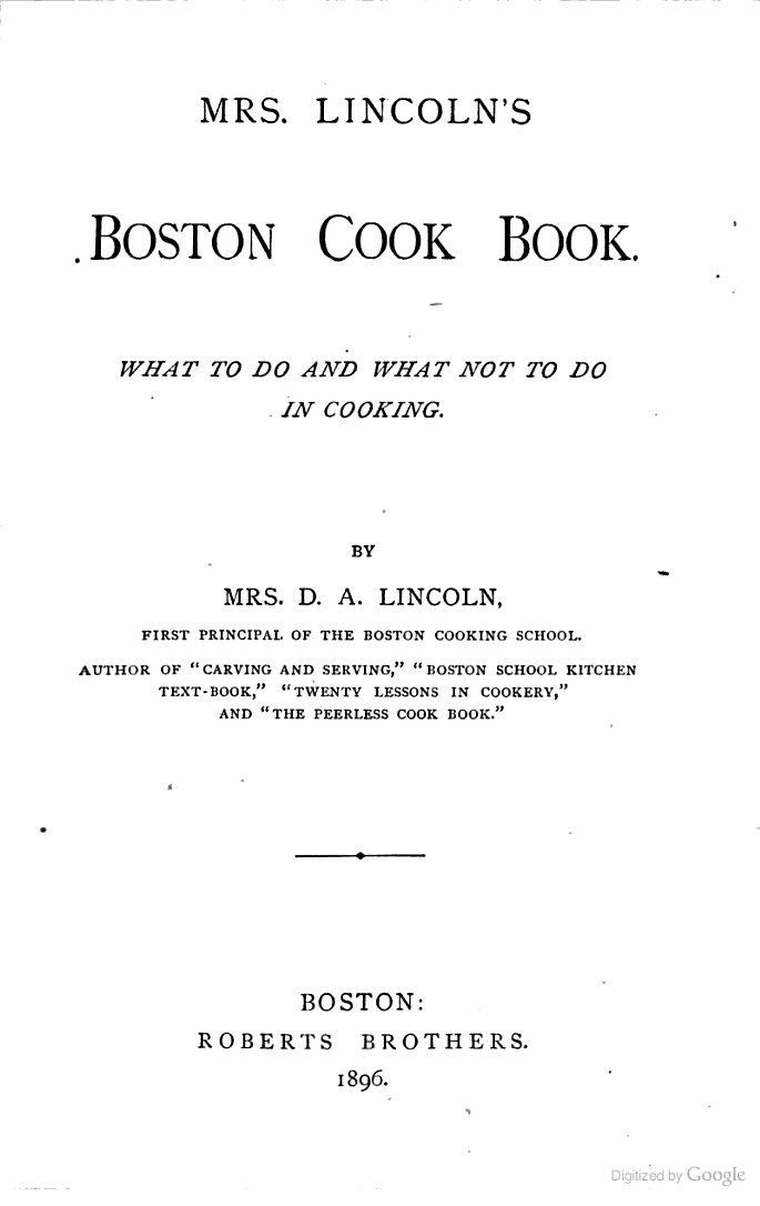 1896 Mrs. Lincoln's Boston Cook Book: What to Do and what Not to Do in Cooking - Mary Johnson Lincoln - Google Books