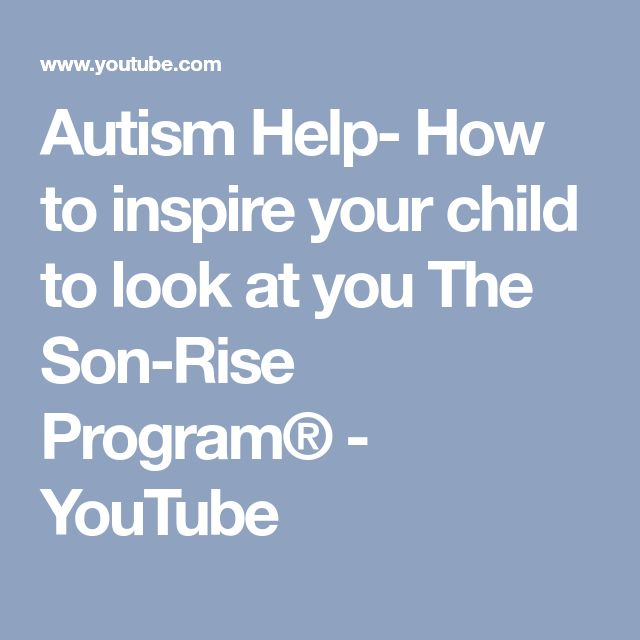 Autism Help- How to inspire your child to look at you The Son-Rise Program® - YouTube