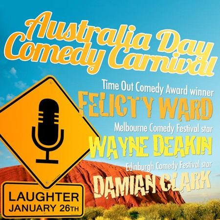 Australia Day at Comedy Carnival on January 26, 2015 at 8pm - 10pm. This year's show features Time Out Comedy Award winner Felicity Ward, Melbourne Comedy Festival star Wayne Deakin, Edinburgh Comedy Festival star Damian Clark and token Aussie (Kiwi) Javier Jarquin. Category: Arts - Performing Arts - Comedy. URLs: Tickets: http://atnd.it/19231-1, Facebook: http://atnd.it/19231-2, Twitter: http://atnd.it/19231-3. Prices: GBP 14 - GBP 30.