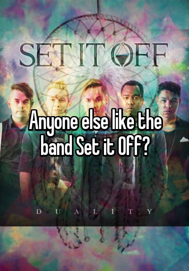 Anyone else like the band Set it Off?