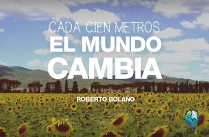"""""""Cada cien metros, el mundo cambia."""" Roberto Bolaño. #viajarmas"""