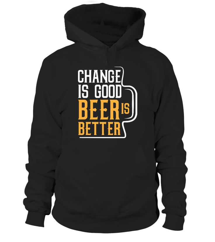 Beer-Change is good beer is better   => Check out this shirt by clicking the image, have fun :) Please tag, repin & share with your friends who would love it. #Oktoberfest #hoodie #ideas #image #photo #shirt #tshirt #sweatshirt #tee #gift #perfectgift #birthday #Christmas