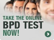 Online Test: ONLINE BPD TEST: IMMEDIATE RESPONSE  GO here http://www.bpddemystified.com/resources/online-test/
