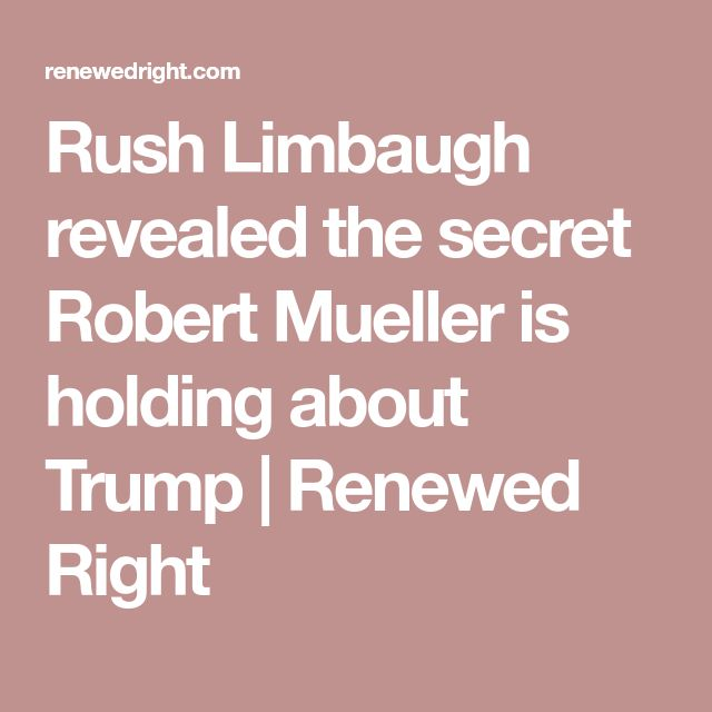 Rush Limbaugh revealed the secret Robert Mueller is holding about Trump | Renewed Right