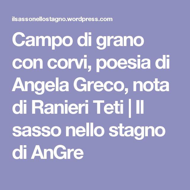 Campo di grano con corvi, poesia di Angela Greco, nota di Ranieri Teti   Il sasso nello stagno di AnGre