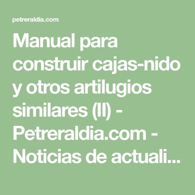 Manual para construir cajas-nido y otros artilugios similares (II) - Petreraldia.com - Noticias de actualidad de Petrer y su comarca