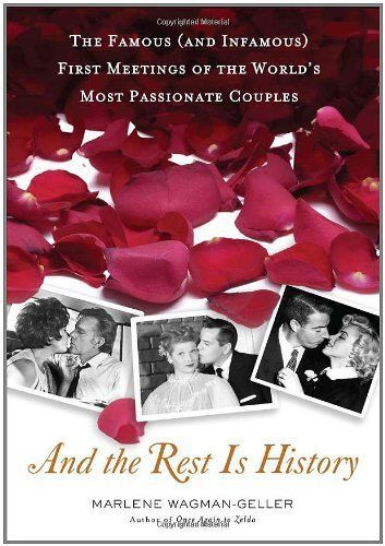 And the Rest Is History The Famous and Infamous First Meetings of the Worlds Most Passionate Couples *** Learn more by visiting the image link.