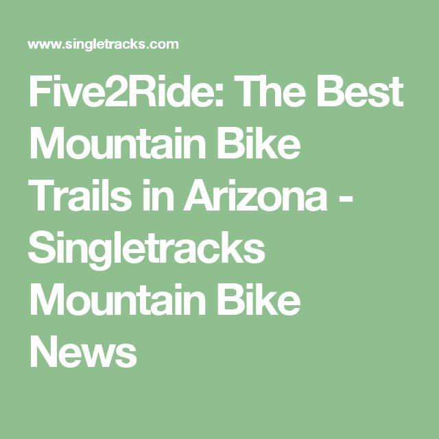 Five2Ride: The Best Mountain Bike Trails in Arizona - Singletracks Mountain Bike News