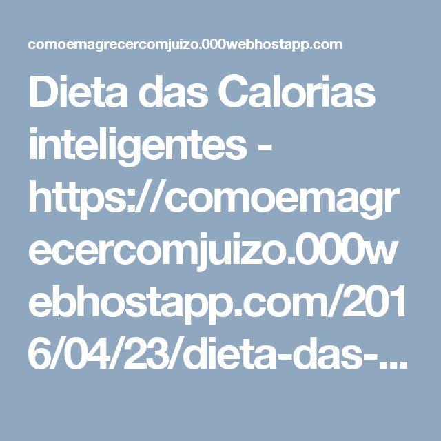 Dieta das Calorias inteligentes - https://comoemagrecercomjuizo.000webhostapp.com/2016/04/23/dieta-das-calorias-inteligentes/