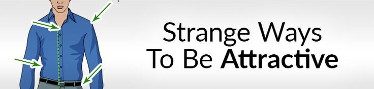 10 Strange Ways To Be Attractive | Attracting Women Differently | Odd Things That Attract The Ladies