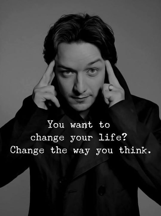 You want to change in your life? Change the way you think.
