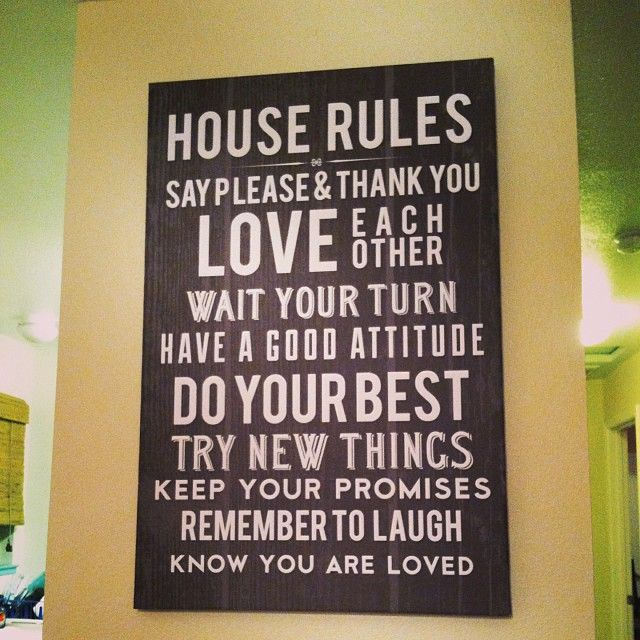 House rules say please thank you love each other wait for Love the house you have
