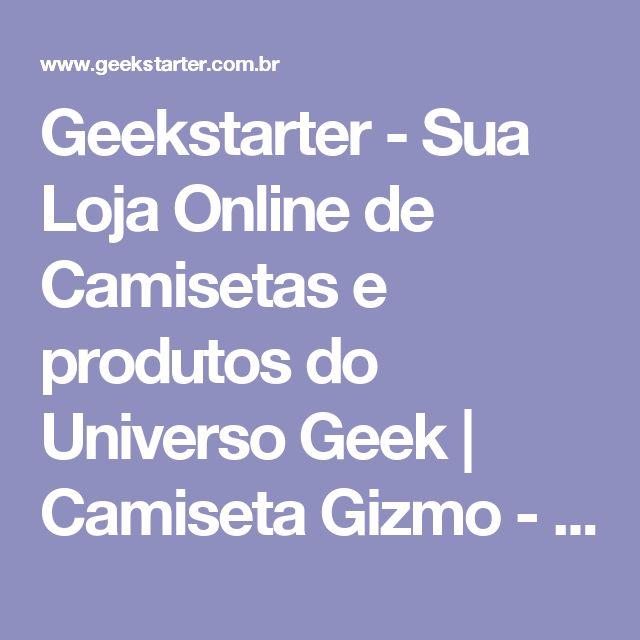Geekstarter - Sua Loja Online de Camisetas e produtos do Universo Geek   Camiseta Gizmo - Preciso de um Banho
