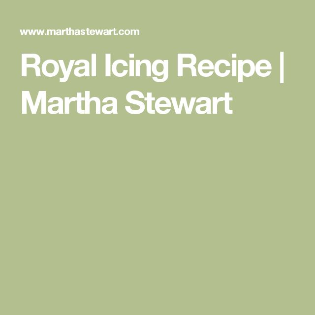 Royal Icing Recipe | Martha Stewart   GREAT RECIPE works good for waterfalls, pine trees etc. more control over consistency.
