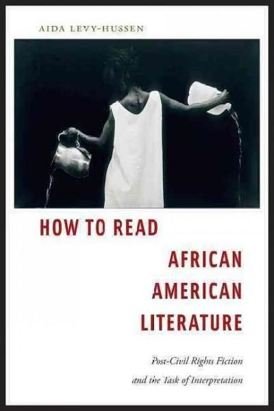 How to Read African American Literature: Post-Civil Rights Fiction and the Task of Interpretation