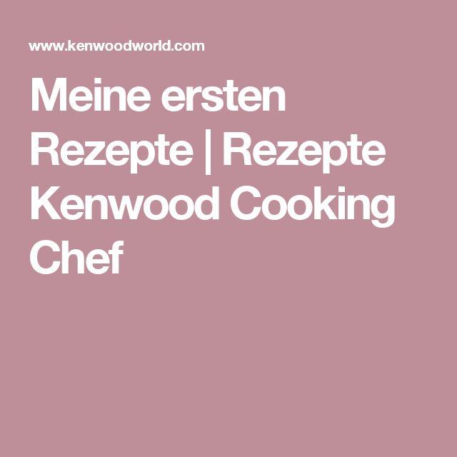 Meine ersten Rezepte | Rezepte Kenwood Cooking Chef