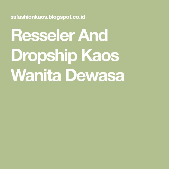Resseler And Dropship Kaos Wanita Dewasa