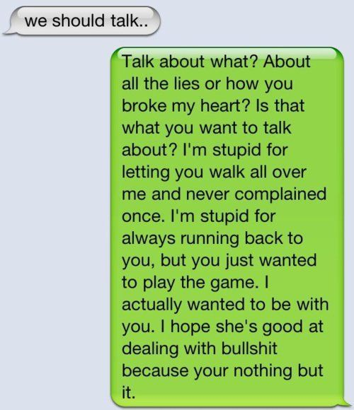 good for this girl! my convo with my ex would probably go something like this if he had the balls to even talk to me anymore (: