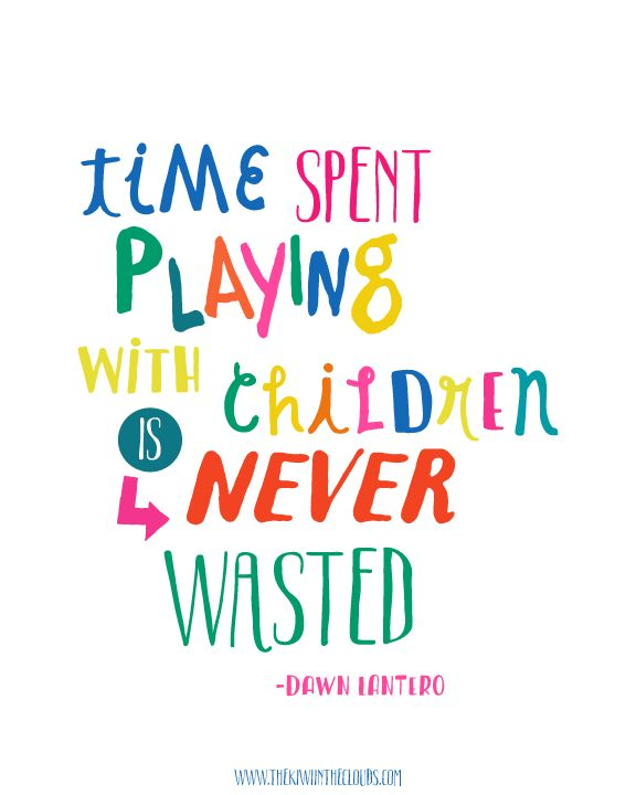 time spent playing with children is never wasted quote free printable