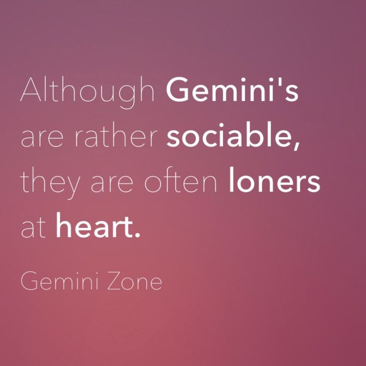 """""""Although Gemini's are rather sociable, they are often loners at heart."""""""