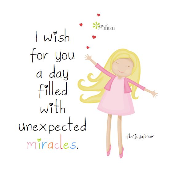 I wish for you a day filled with unexpected miracles❤️