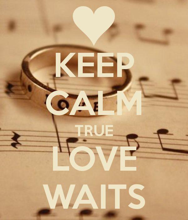 KEEP CALM TRUE LOVE WAITS                                                                                                                                                      More