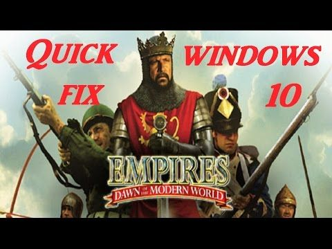 Empires: Dawn Of The Modern World Quick Fix For Windows 10