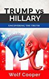 Free Kindle Book -   Trump vs. Hillary: Uncovering the Truth Check more at http://www.free-kindle-books-4u.com/nonfictionfree-trump-vs-hillary-uncovering-the-truth/