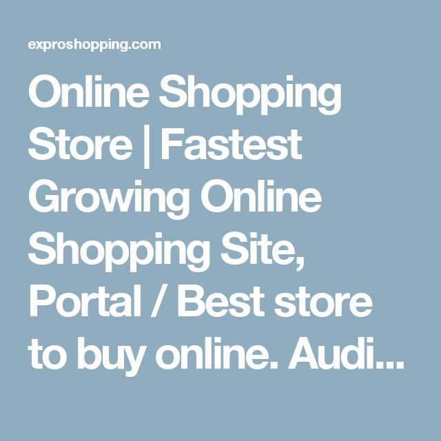 Online Shopping Store   Fastest Growing Online Shopping Site, Portal / Best store to buy online. Audio & Video Electronic Appliances   Expro Shopping known as a biggest online shopping site for all Audio & Video equipment like television, audio system, computer speakers, dth etc in India