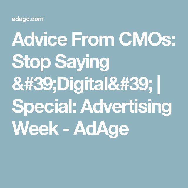 Advice From CMOs: Stop Saying 'Digital' | Special: Advertising Week - AdAge