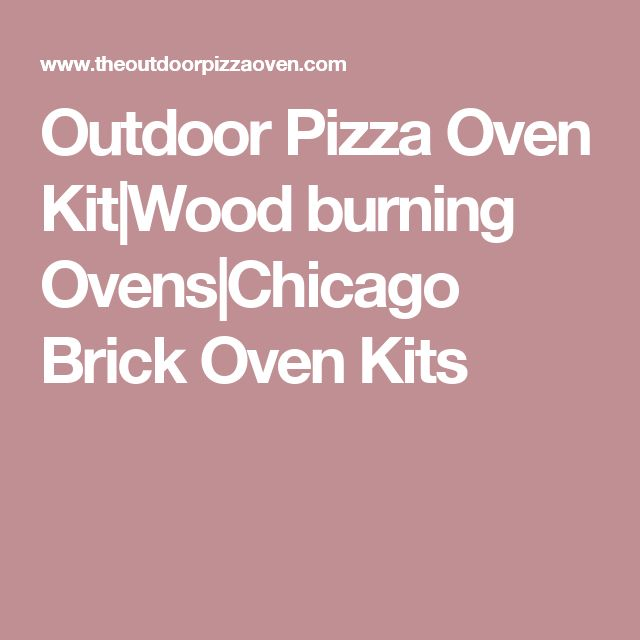 Outdoor Pizza Oven Kit Wood burning Ovens Chicago Brick Oven Kits
