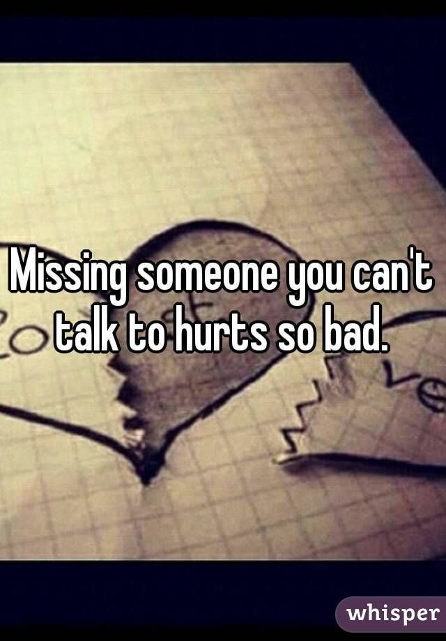 Missing Someone You Can T To Hurts So Bad Missing Someone