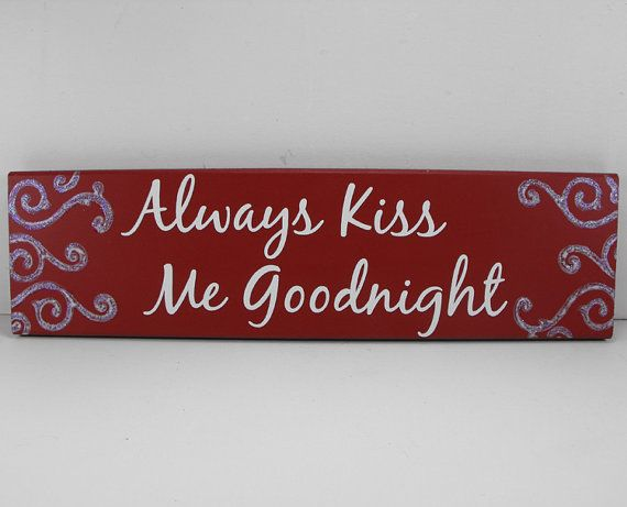 Wood Sign ~ Always Kiss Me Goodnight