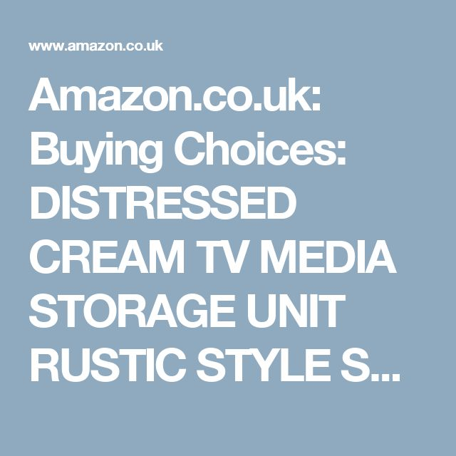 Amazon.co.uk: Buying Choices: DISTRESSED CREAM TV MEDIA STORAGE UNIT RUSTIC STYLE SHABBY CHIC ANTIQUE AMBLESIDE (H7987) ** FULL RANGE OF MATCHING FURNITURE IS AVAILABLE **