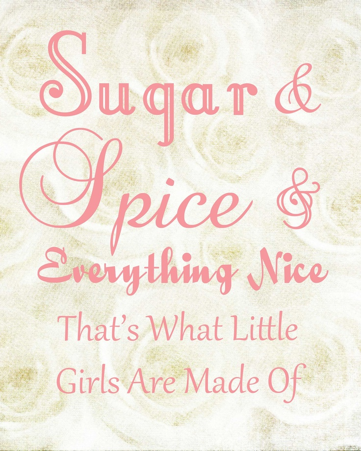 Subway Art Sugar and Spice for Baby Girl's Nursery by CJMSquared $2.00 on etsy. Even though that is what your daddy says little boys are made of. I love this saying