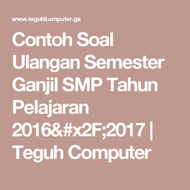Contoh Soal Ulangan Semester Ganjil SMP Tahun Pelajaran 2016/2017   Teguh Computer