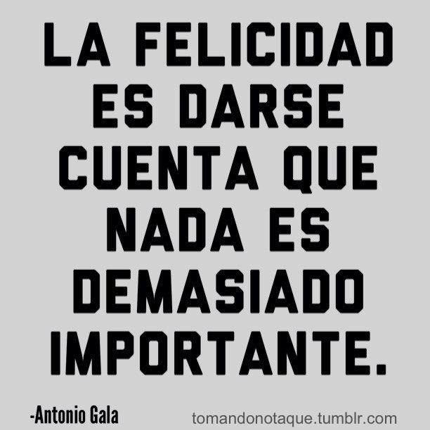 #Frase de felicidad -Antonio Gala #citas #quotes