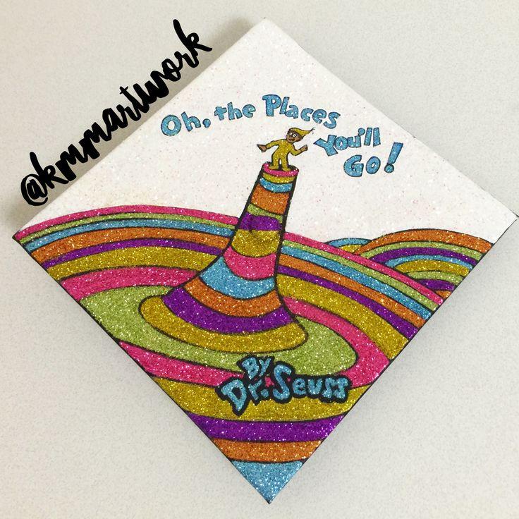 Graduation Cap Design - Glitter Art - KMM Artwork - Oh    The Places You'll Go! - Dr. Seuss