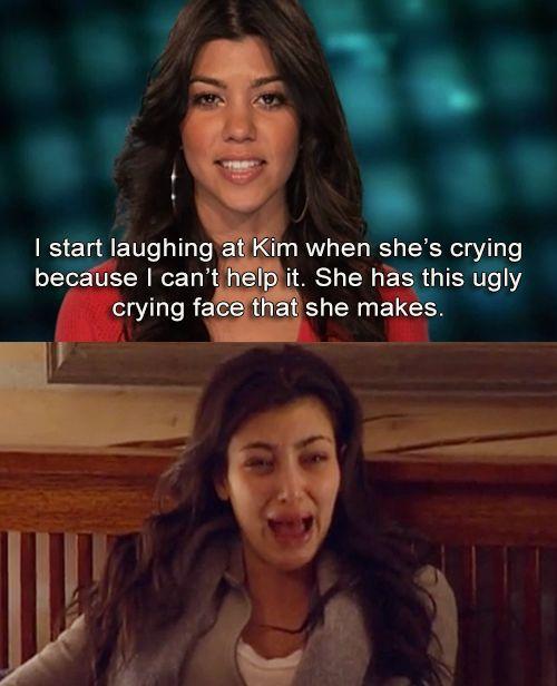 Kourtney Kardashian on Kim Kardashian's ugly crying face - thanks to my