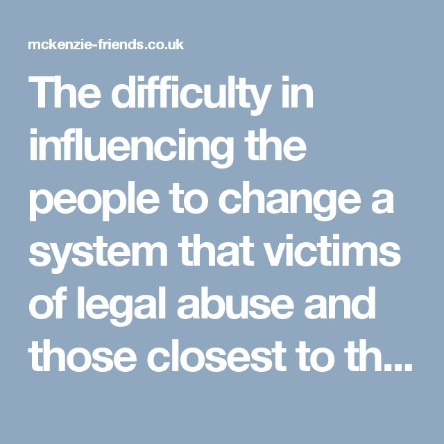 """The difficulty in influencing the people to change a system that victims of legal abuse and those closest to them, are already aware is corrupt and immoral. It is the proverbial """"Blind Eye"""" and """"Deaf Ear"""" because it's not affecting me or mine, and the fear that if one does get involved it will entangle one more victim into the vortex with little or no realistic chance of change.  History informs us that changes are forced through by the sacrifice of so many victims that the public became…"""