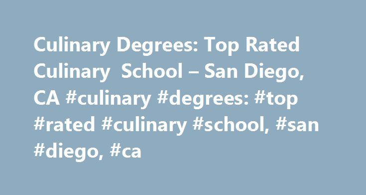 Culinary Degrees: Top Rated Culinary School – San Diego, CA #culinary #degrees: #top #rated #culinary #school, #san #diego, #ca http://texas.nef2.com/culinary-degrees-top-rated-culinary-school-san-diego-ca-culinary-degrees-top-rated-culinary-school-san-diego-ca/  # Culinary Degrees: Top Rated Culinary School – San Diego, CA School Information Culinary programs in the San Diego area are found primarily in community colleges. Based on distinction and number of 2-year degrees granted in the…