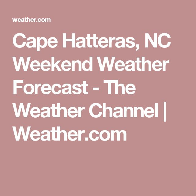 Cape Hatteras, NC Weekend Weather Forecast - The Weather Channel | Weather.com
