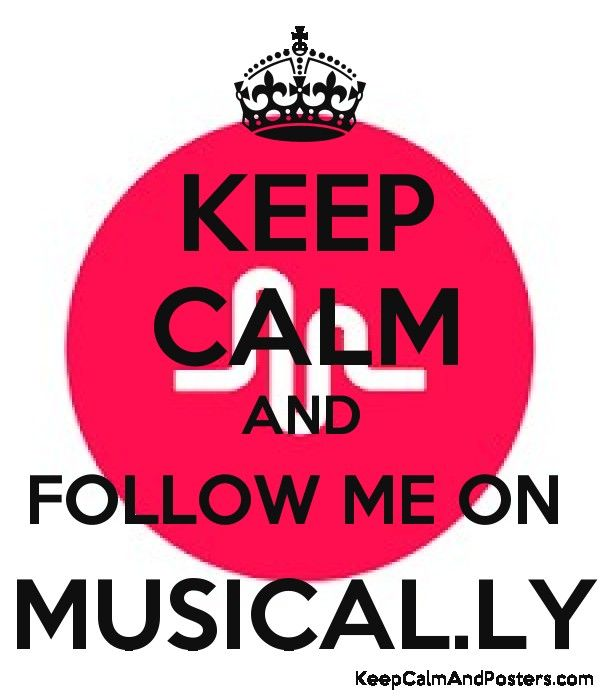 KEEP CALM AND FOLLOW ME ON  MUSICAL.LY