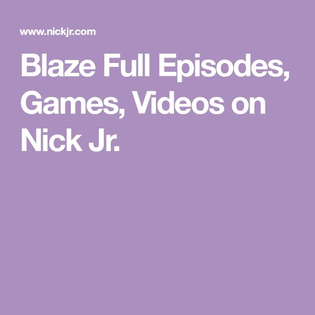 Blaze Full Episodes, Games, Videos on Nick Jr.
