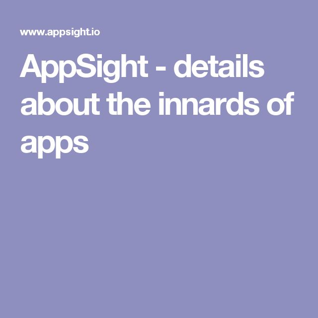 AppSight - details about the innards of apps