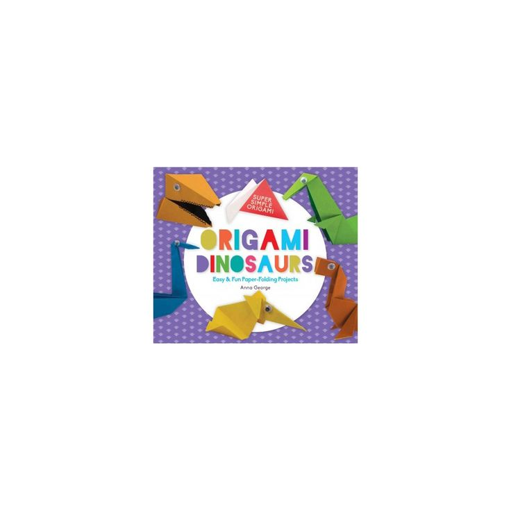 Origami Dinosaurs : Easy & Fun Paper-folding Projects (Library) (Anna George)
