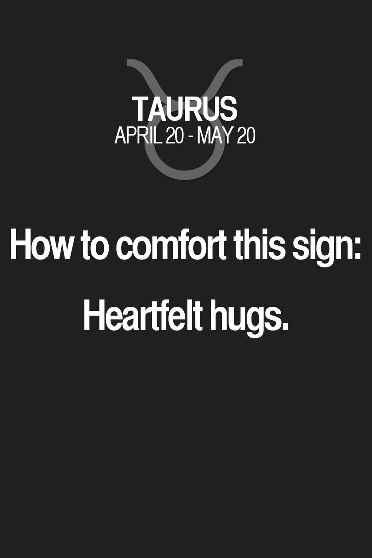 How to comfort this sign: Heartfelt hugs. Taurus | Taurus Quotes | Taurus Zodiac Signs
