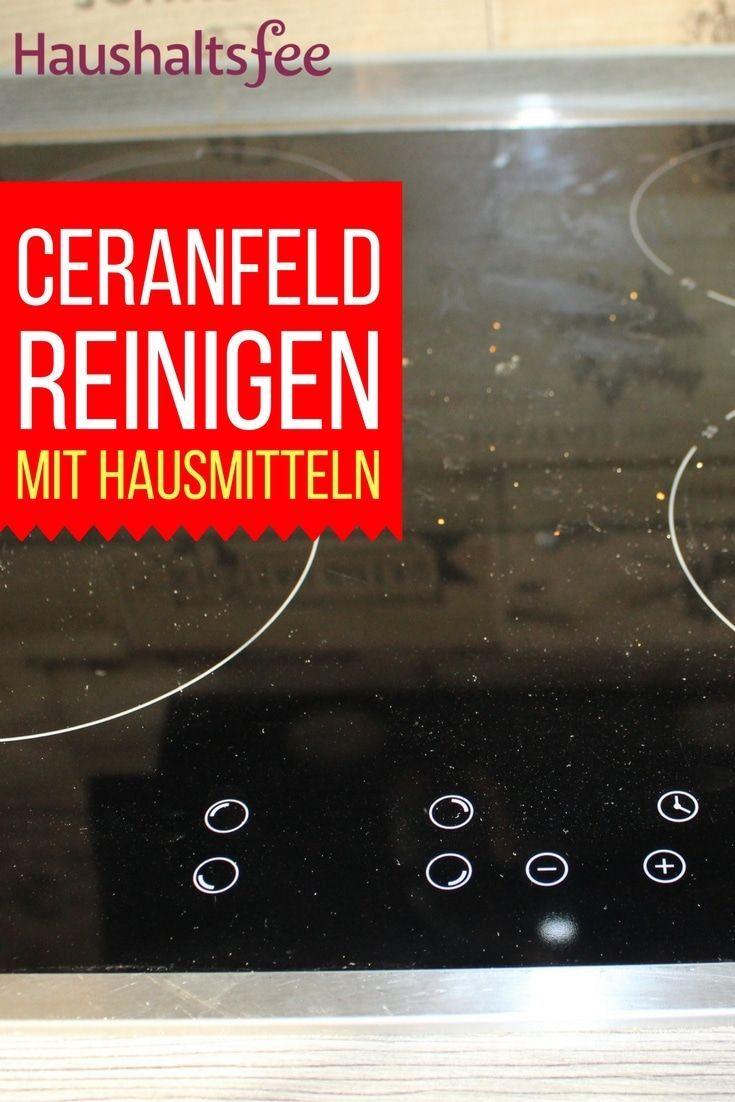 Cerankochfeld Reinigen Beste Tipps U0026 Tricks   Haushaltsfee.org #glaskeramik  #kochfeld #induktion #angebrannt #küche #putzen #reinigen #hack  #haushaltsfee ...