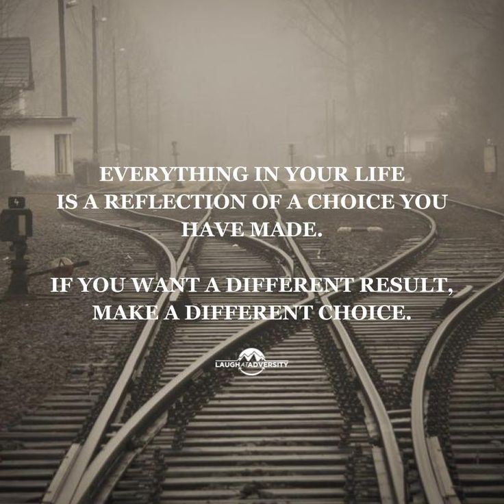 If you want a different result. Make a different choice.