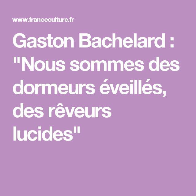 """Gaston Bachelard : """"Nous sommes des dormeurs éveillés, des rêveurs lucides"""""""